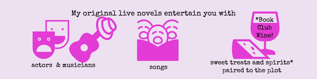 "Pink icons for actors, singers and wine on lavender background. Black type headline ""my original live novels entertain you with"" Type below icons reads ""actors"" ""songs"" and ""sweet treats and spirits paired to the plot"""